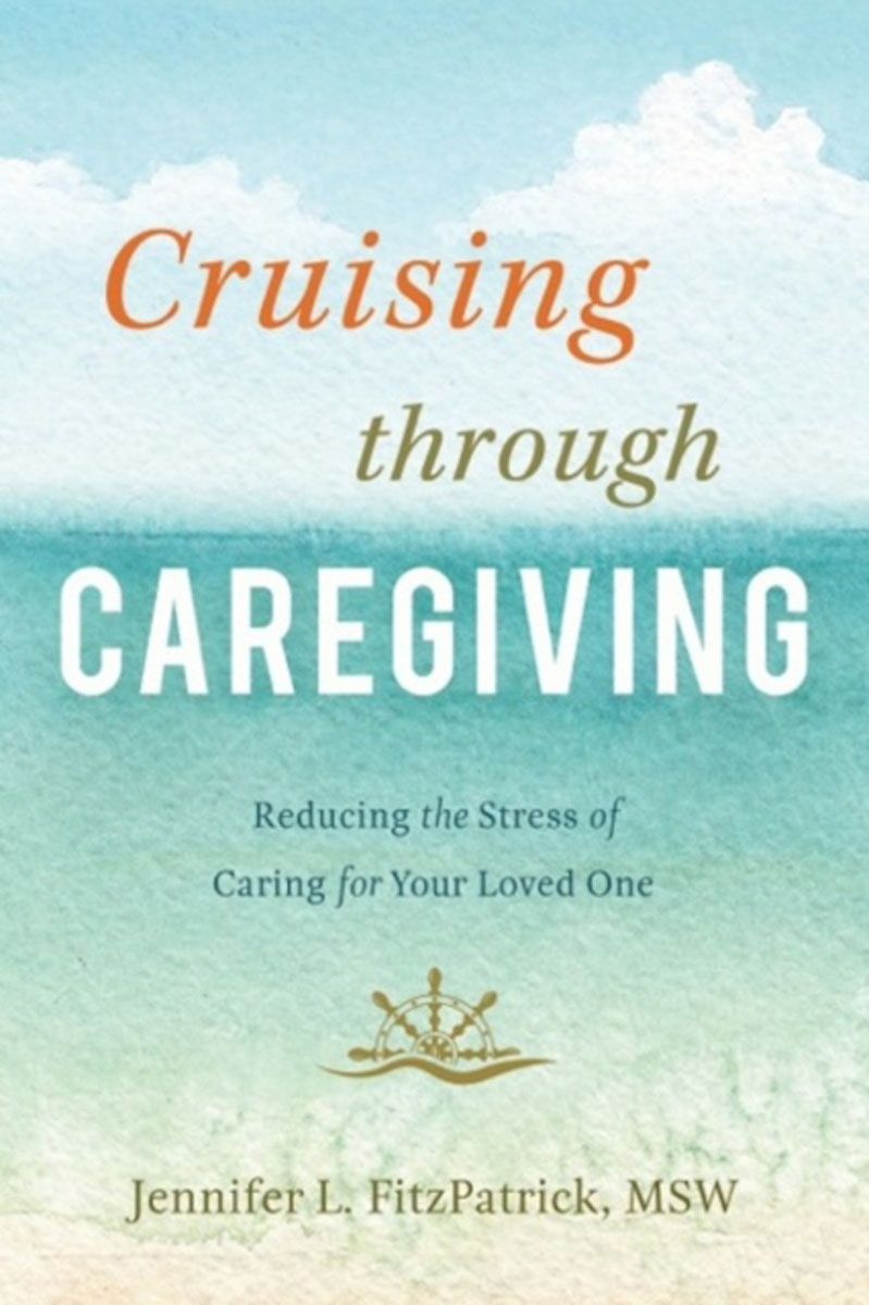 Cruising Through Caregiving: Reducing the Stress of Caring for Your Loved One family caregiving in the new normal