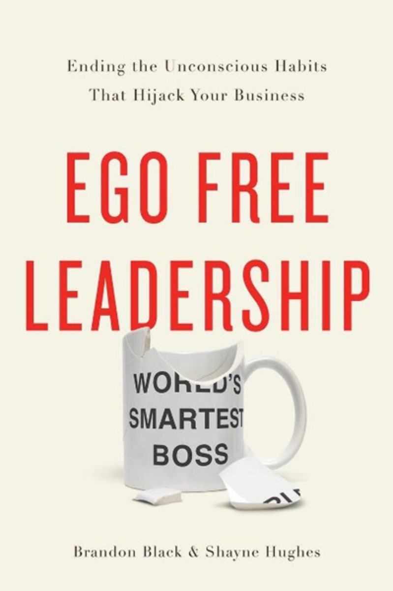 Ego Free Leadership: Ending the Unconscious Habits that Hijack Your Business letters to your unconscious