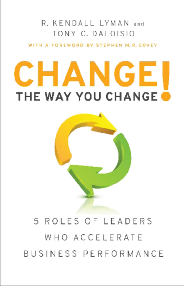 Change the Way You Change!: 5 Roles of Leaders Who Accelerate Business Performance mastering leadership an integrated framework for breakthrough performance and extraordinary business results