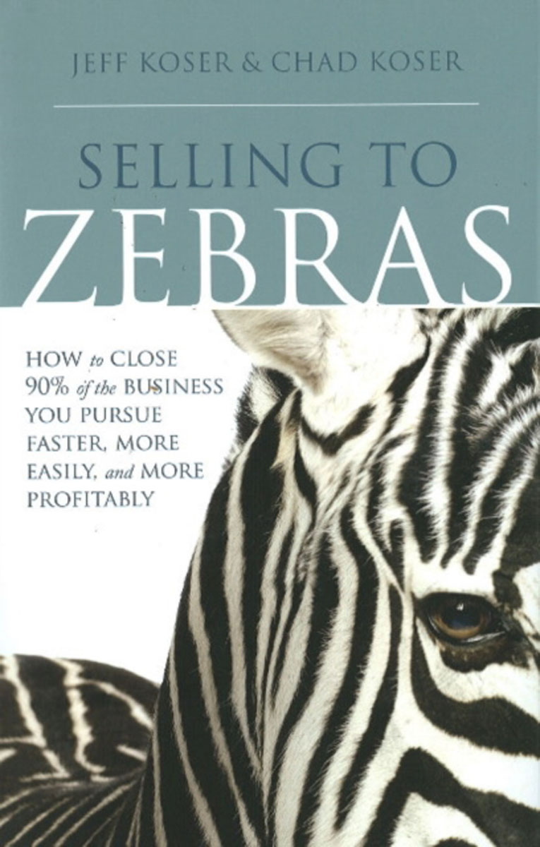 Selling to Zebras: How to Close 90% of the Business You Pursue Faster, More Easily, & More Profitably discounting