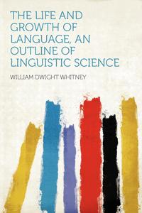 The Life and Growth of Language, an Outline of Linguistic Science seeing things as they are