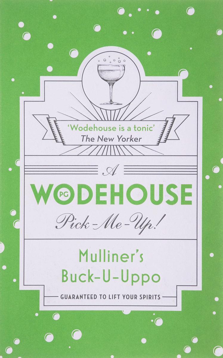 Mulliner's Buck-U-Uppo: (Wodehouse Pick-Me-Up) wodehouse p the best of wodehouse an anthology