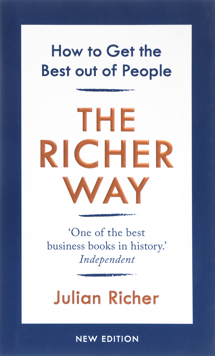 The Richer Way: How to Get the Best Out of People