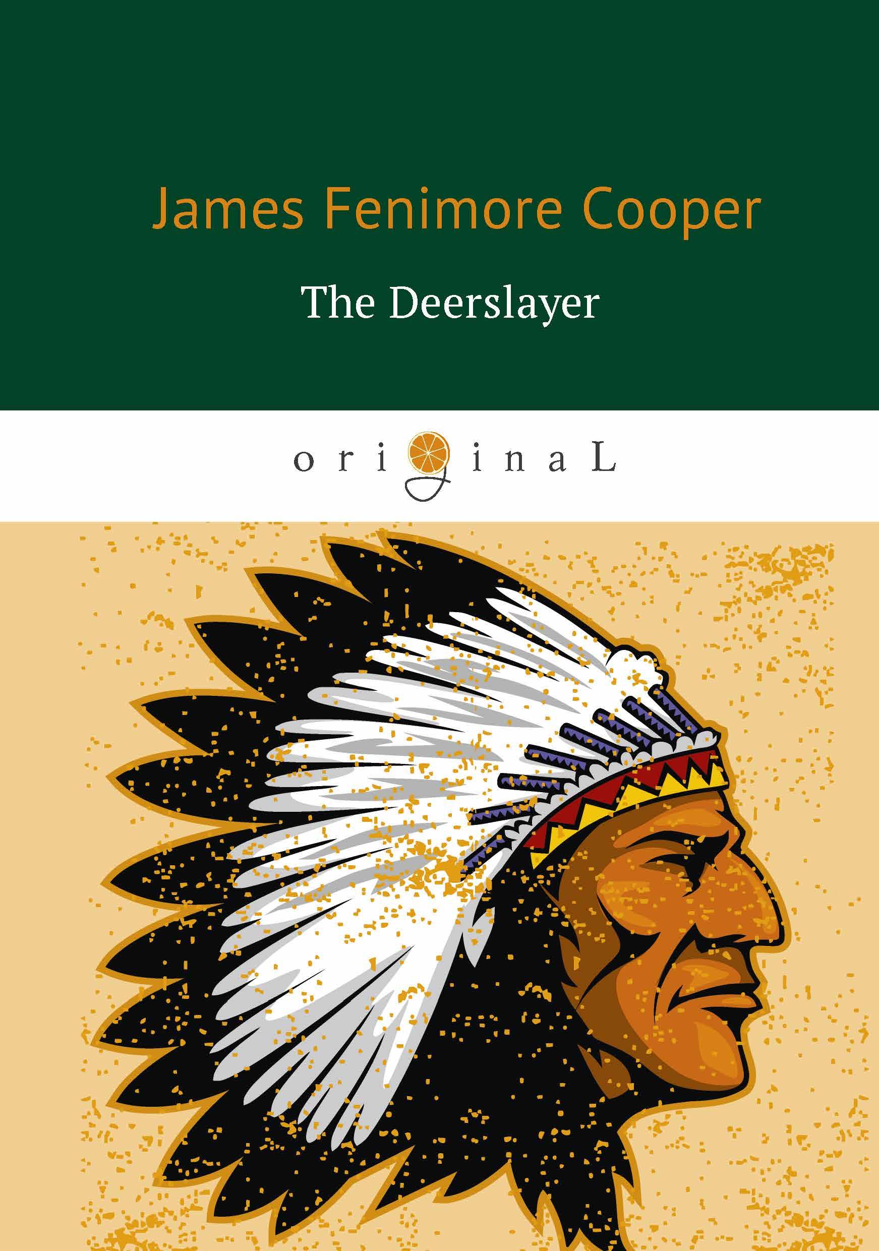 James Fenimore Cooper The Deerslayer / Зверобой, или Первая тропа войны moffett cleveland careers of danger and daring