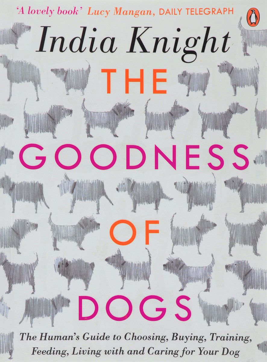 The Goodness of Dogs: The Human's Guide to Choosing, Buying, Training, Feeding, Living With and Caring For Your Dog 331 kinds of world famous dog domestication and appreciation book novice domesticated dog books