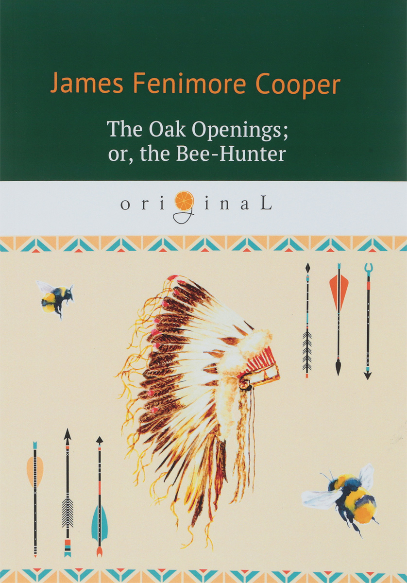 J. F. Cooper The Oak Openings. Or, the Bee-Hunter manitobah унты half mukluk женск 11 oak бежевый