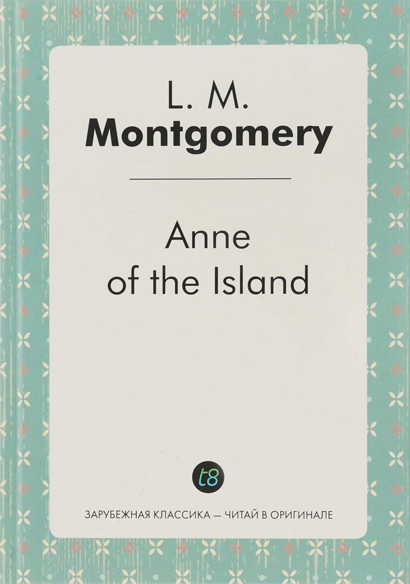 L. M. Montgomery Anne of the Island montgomery l anne of windy poplars энн ветреных тополей на англ яз
