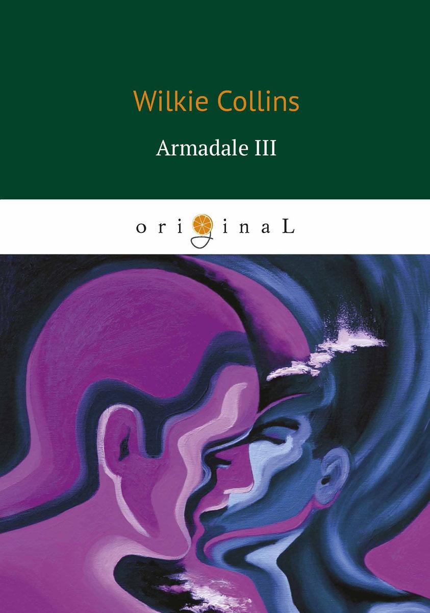 Wilkie Collins Armadale III / Армадейл 3 ISBN: 978-5-521-06588-2 lorde lorde melodrama