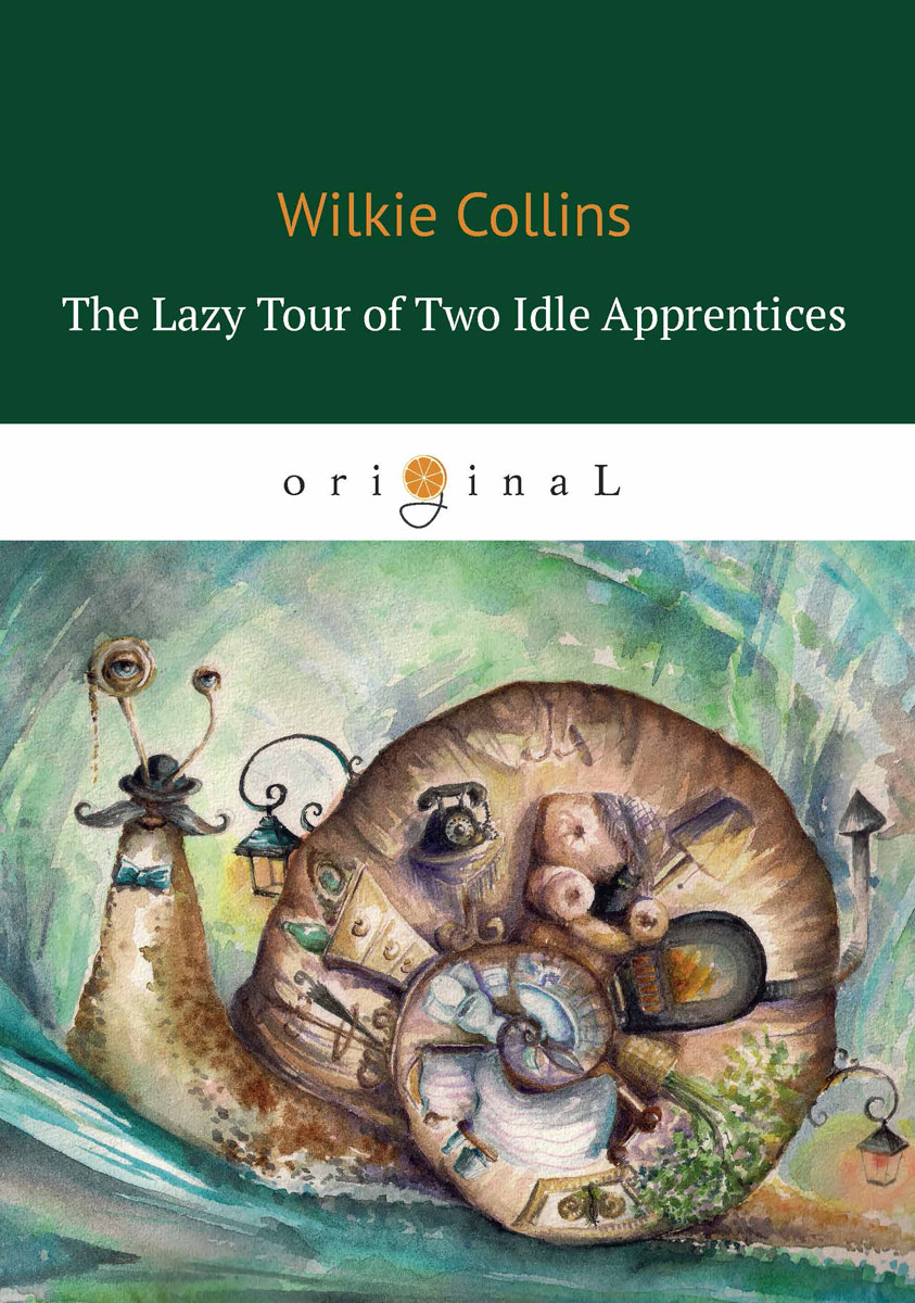Wilkie Collins The Lazy Tour of Two Idle Apprentices / Ленивое путешествие двух досужих подмастерьев autumn and winter high shoes men boots and leather retro trend of korean male british kobron cashmere thermal shoes men s boots