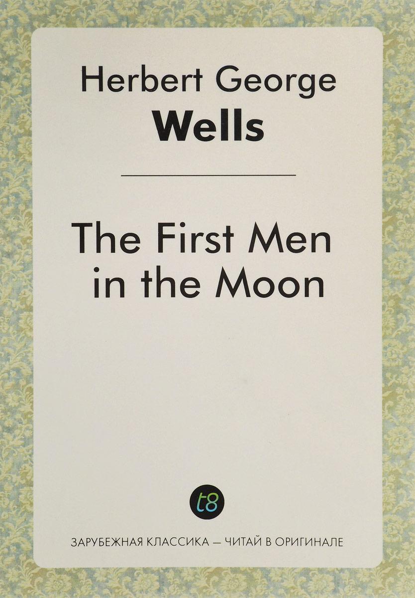 The First Men in the Moon/Первые люди на луне, Herbert George Wells