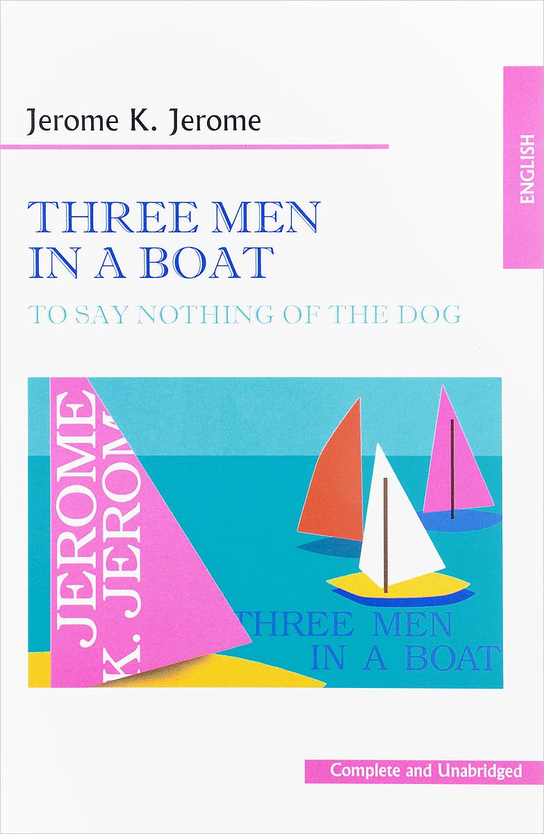 Джером Клапка Джером Трое в лодке не считая собаки / Three Men in a Boat (To Say Nothing of the Dog) джером к дж трое в лодке не считая собаки лучшие главы three men in f boat to say nothing of the dog best chapters cd