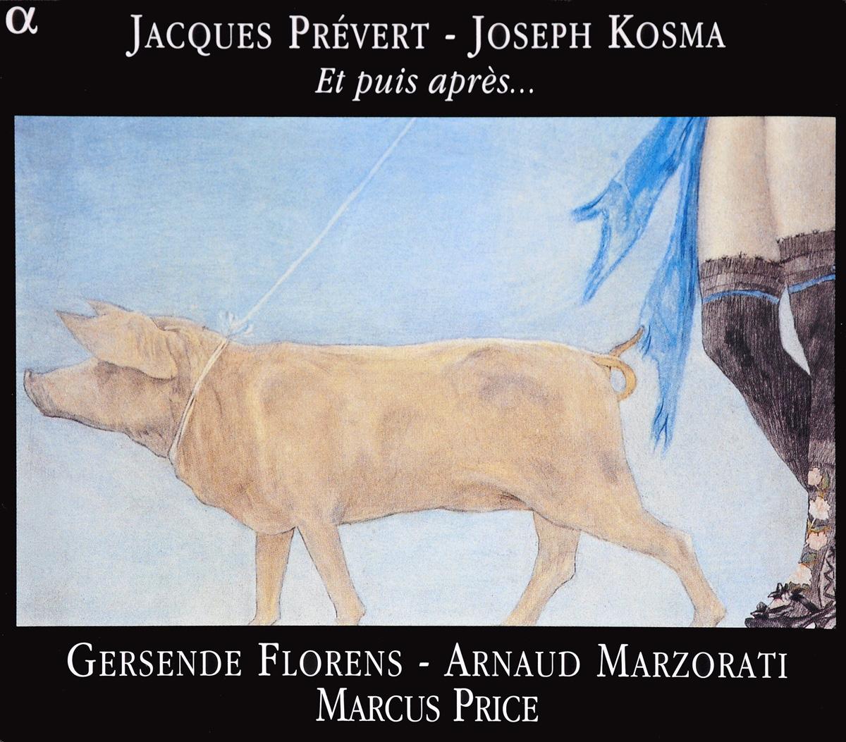 Jacques Prevert - Joseph Kosma - Gersende Florens, Arnaud Marzorati, Marcus Price. Et Puis Apres...