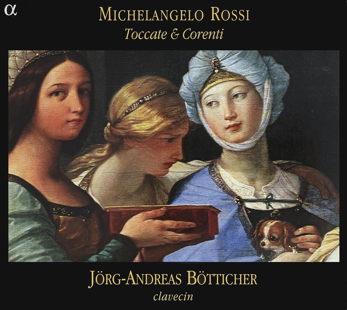 Michelangelo Rossi - Jorg-Andreas Botticher. Toccate & Corenti