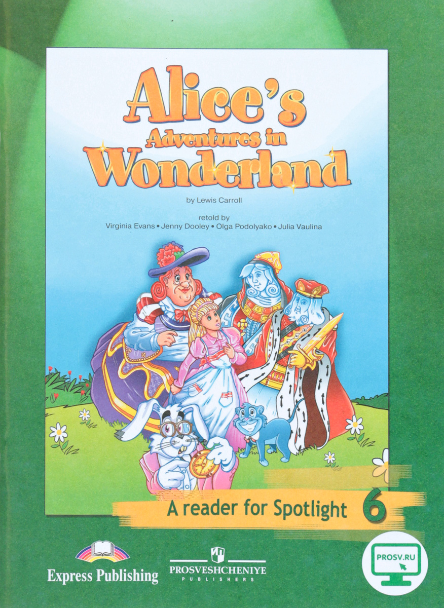 В. Эванс, Д. Дули, О. Подоляко, Ю. Ваулина Alice's Adventures in Wonderland: A Reader for Spotlight 6 / Алиса в Стране чудес. 6 класс. Книга для чтения ISBN: 978-5-09-060766-7 dickens c a christmas carol книга для чтения