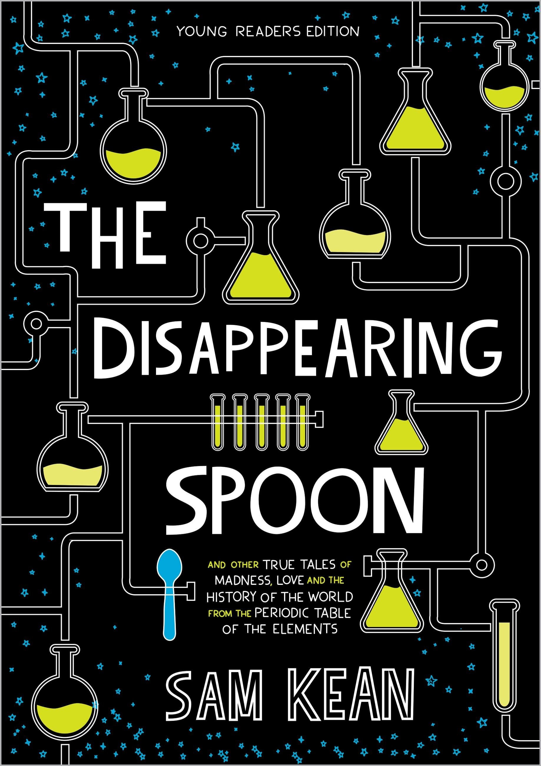 The Disappearing Spoon: And Other True Tales of Rivalry, Adventure, and the History of the World from the Periodic Table of the Elements (Young Readers Edition)