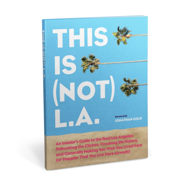 This is (Not) L.A. Book: An Insider's Guide to the Real Los Angeles