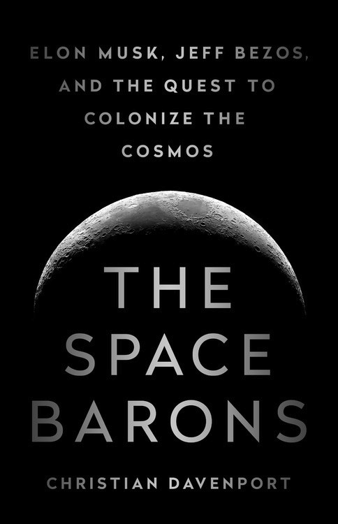 The Space Barons: Elon Musk, Jeff Bezos, and the Quest to Colonize the Cosmos toys in space