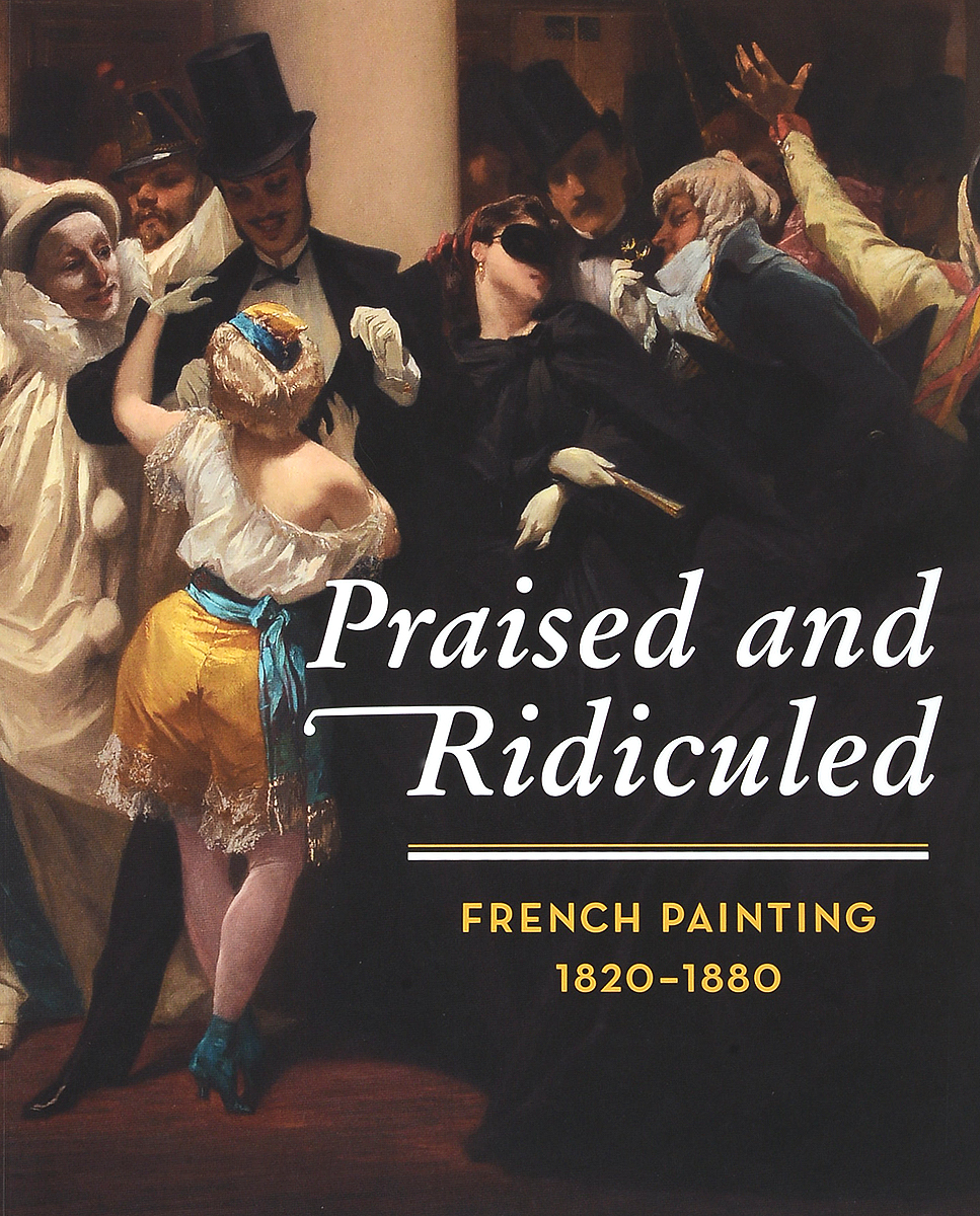Praised and Ridiculed: French Painting 1820-1880