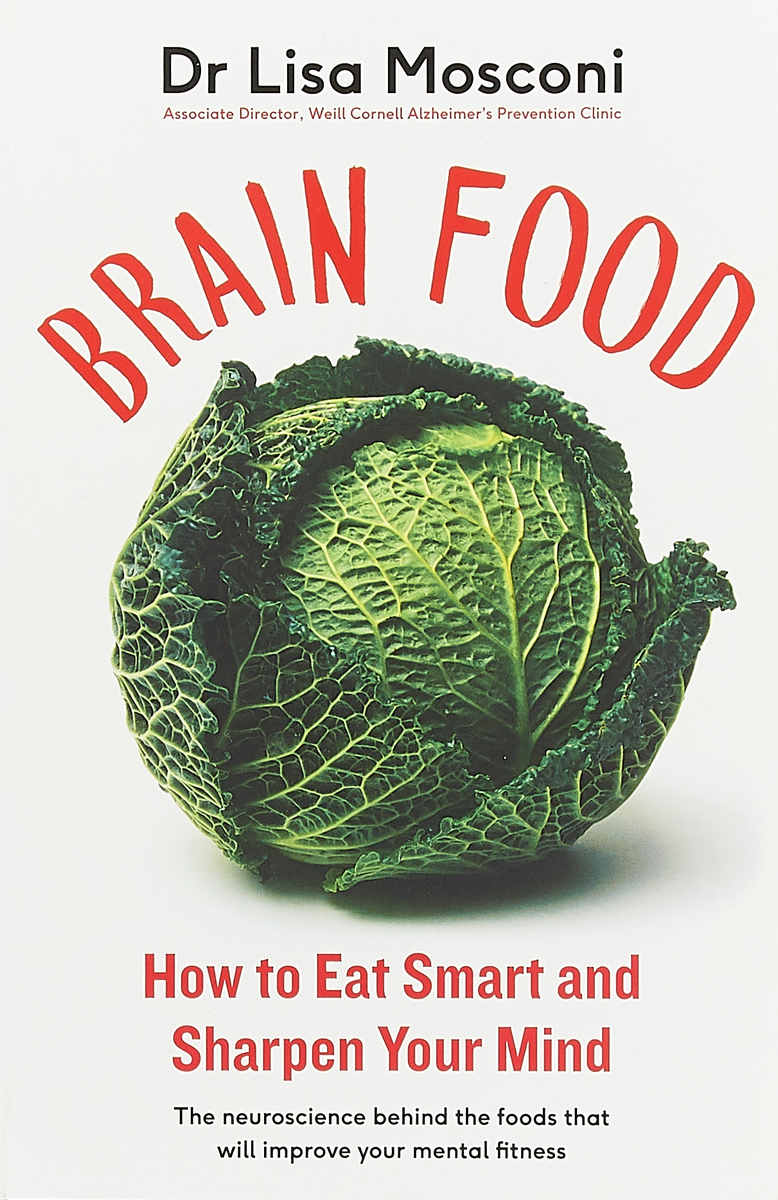 Brain Food: How to Eat Smart and Sharpen Your Mind get smart our amazing brain