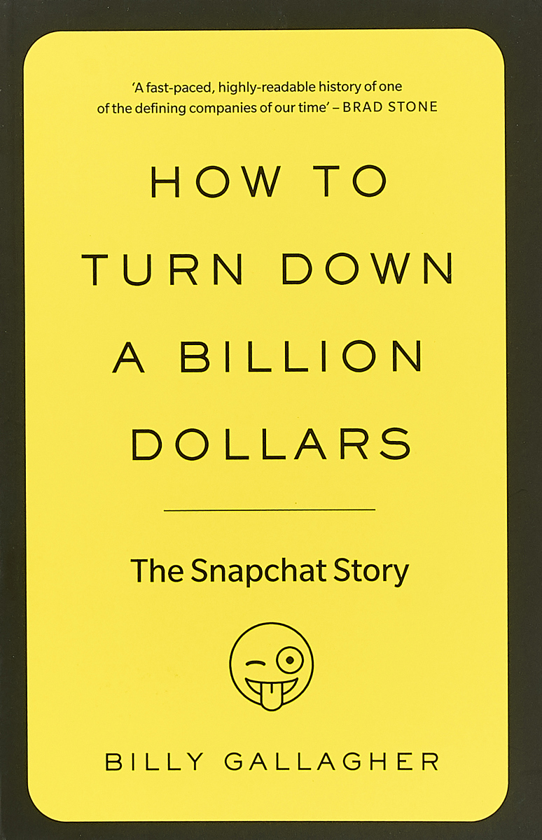 How to turn down a billion dollars: The Snapchat story the feud