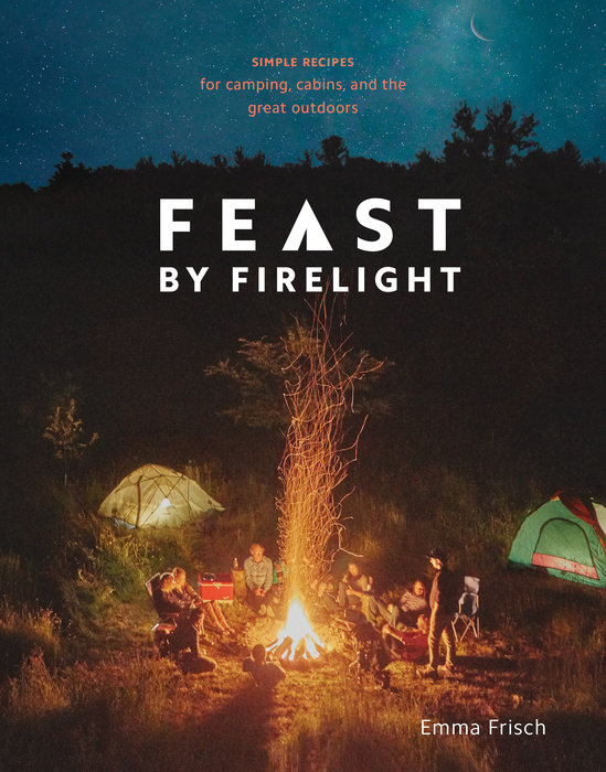 Feast by Firelight how to build a fire