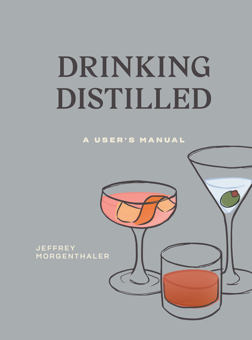 Drinking Distilled an illustrated guide to cocktails 50 classic cocktail recipes tips and tales