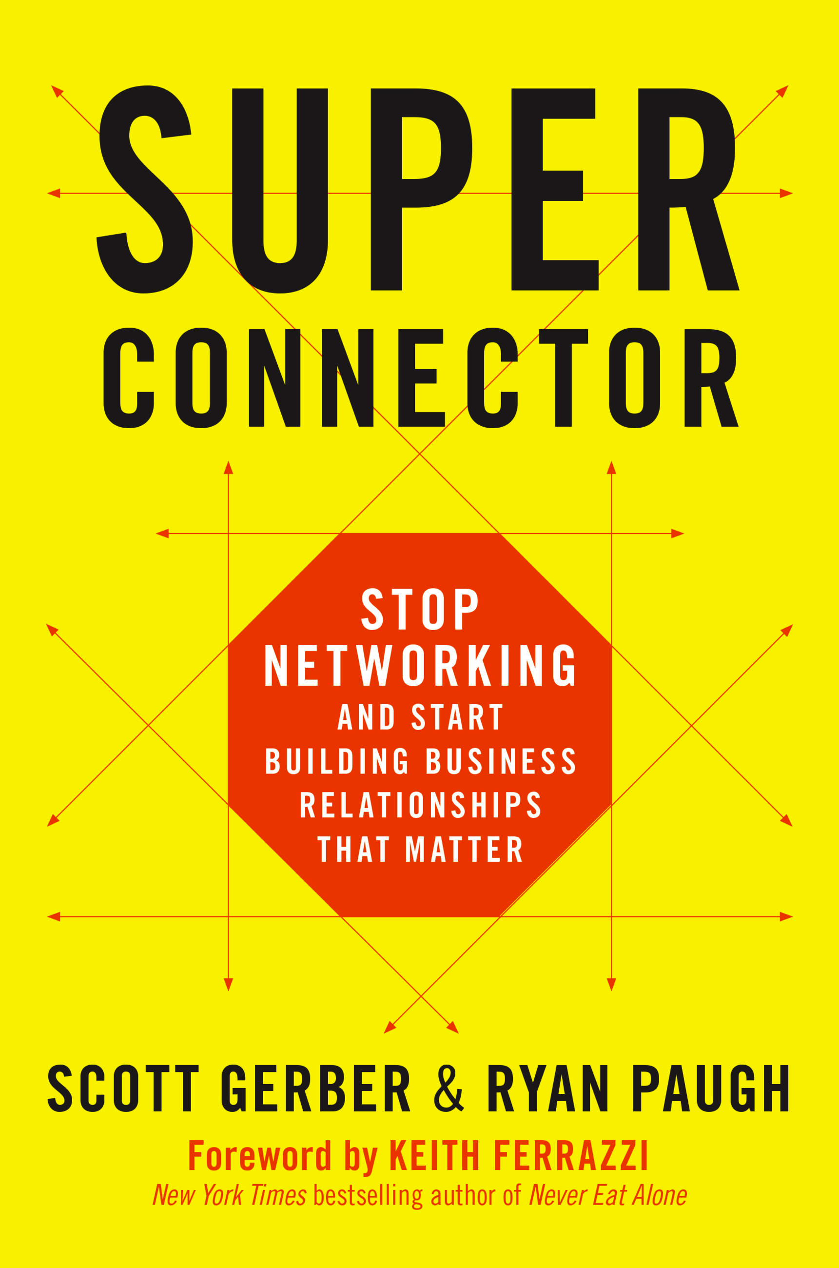 Superconnector: Stop Networking and Start Building Business Relationships that Matter superconnector stop networking and start building business relationships that matter