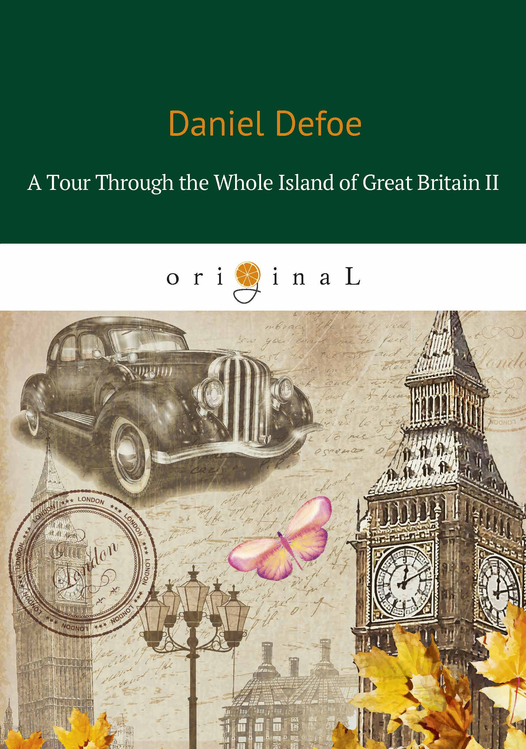 Daniel Defoe A Tour Through the Whole Island of Great Britain II даниэль дефо a tour through the whole island of great britain iii
