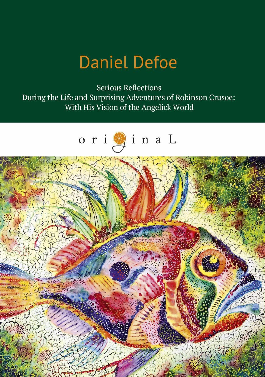 Daniel Defoe Serious Reflections During theLlife and Surprising Adventures of Robinson Crusoe: With His Vision of the Angelick World the penguin book of the british short stor volume i from daniel defoe to john buchan