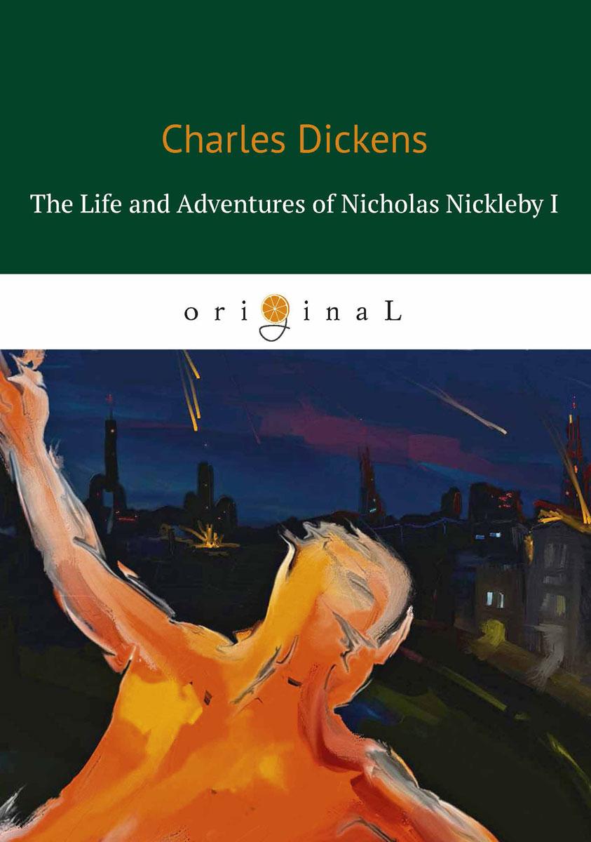 Dickens C. The Life and Adventures of Nicholas Nickleby I nicholas nickleby