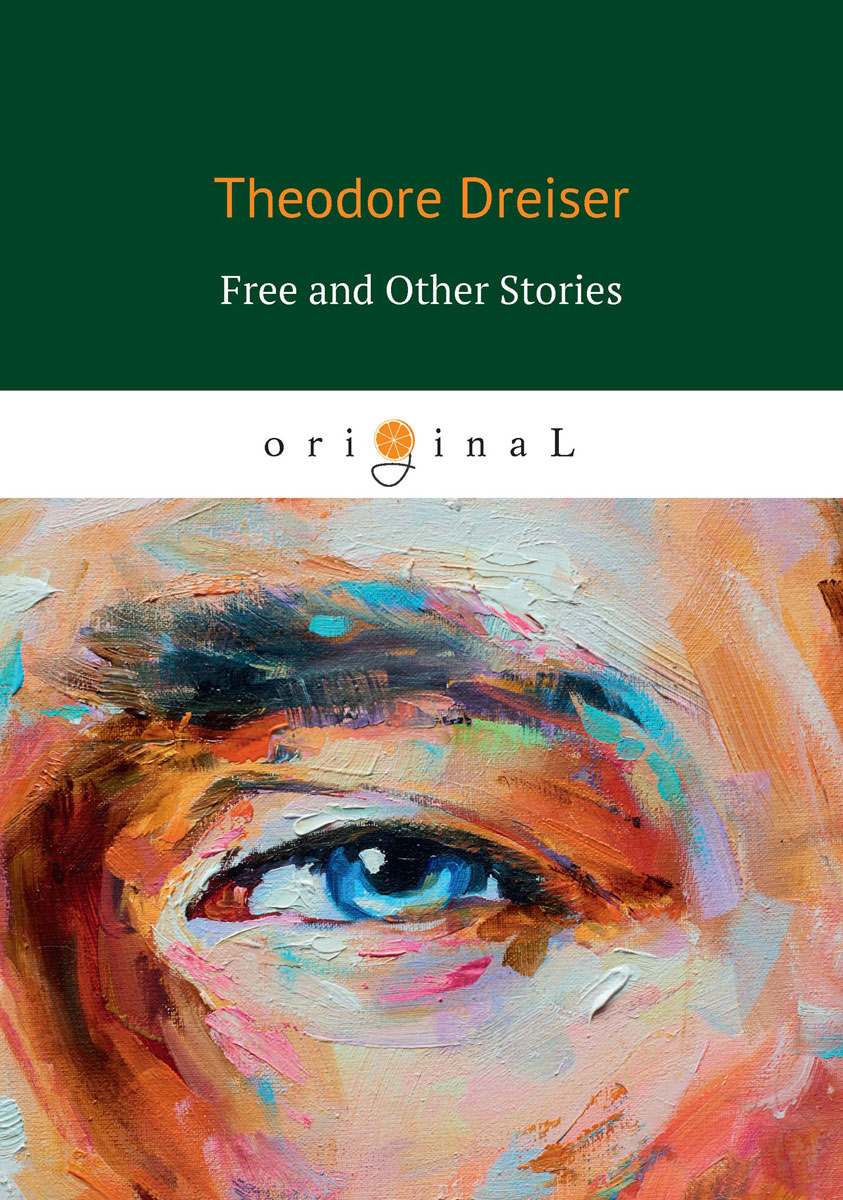 Dreiser T. Free and Other Stories a christmas carol and other stories