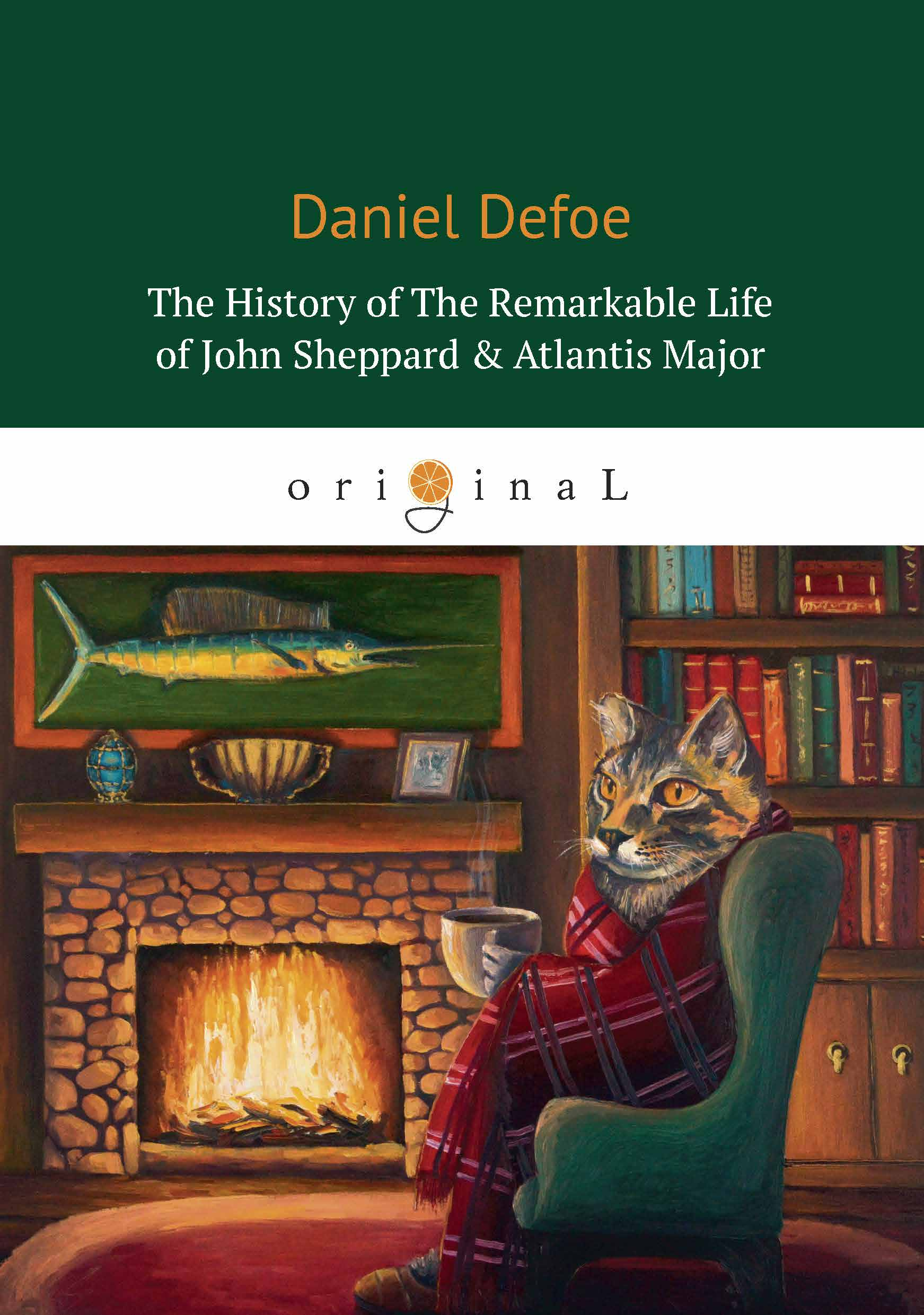Defoe D. The History of the Remarkable Life of John Sheppard & Atlantis Majo