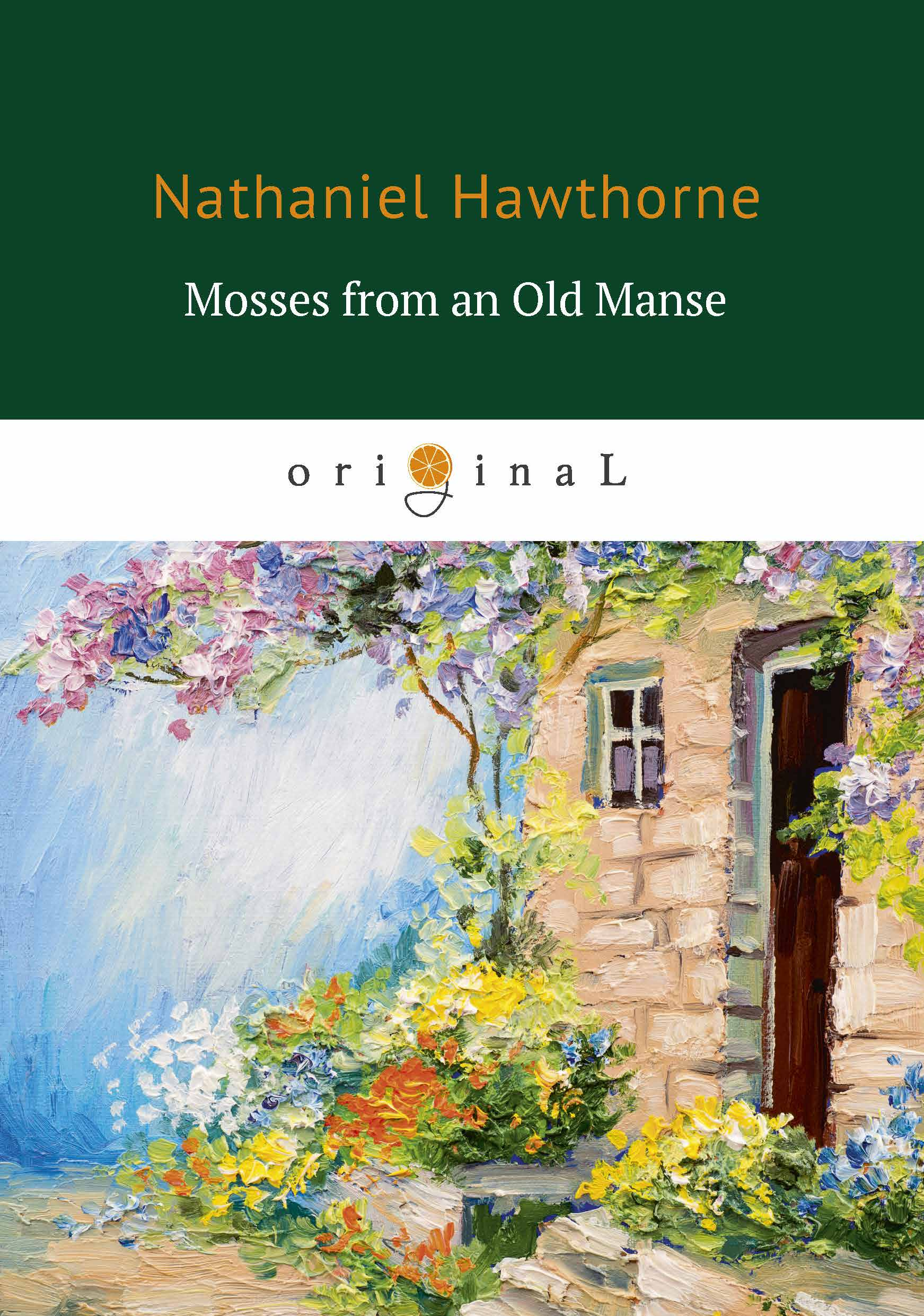 Nathaniel Hawthorne Mosses from an Old Manse