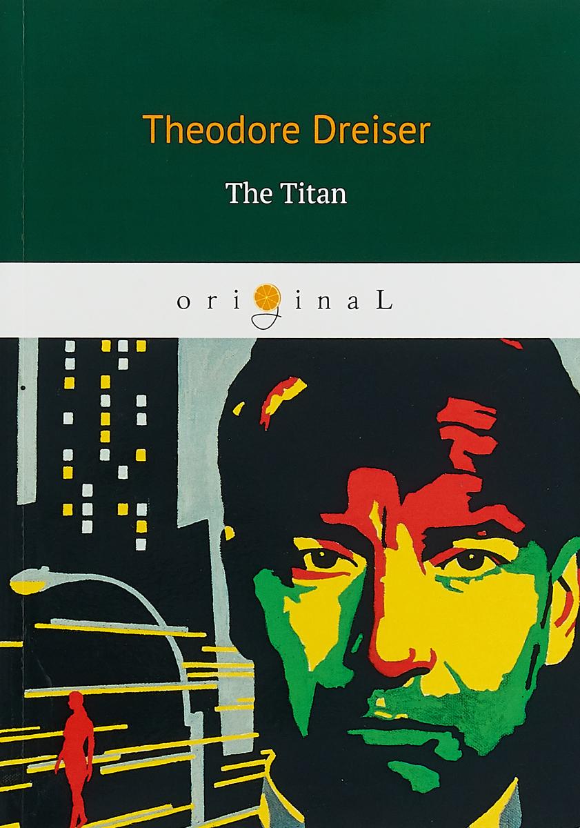 Theodore Dreiser The Titan ISBN: 978-5-521-06858-6 theodore dreiser the financier