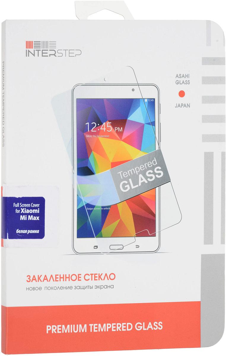 Interstep защитное стекло с рамкой для Xiaomi Mi Max, White аксессуар защитное стекло xiaomi mi 5 monsterskin 2d colorful white