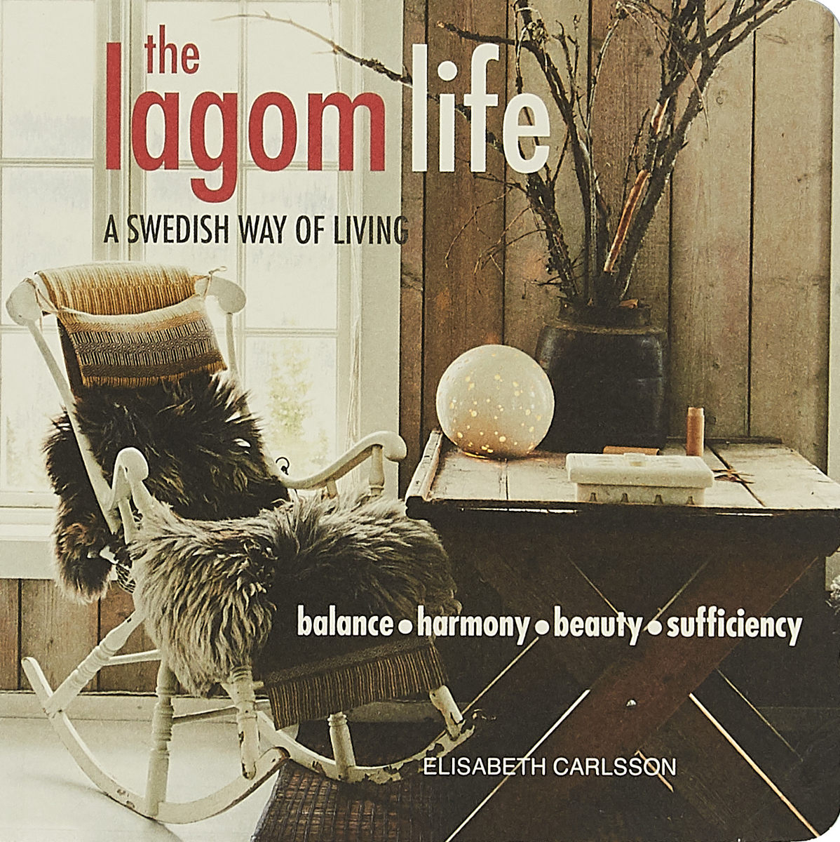 The Lagom Life: A Swedish Way of Living