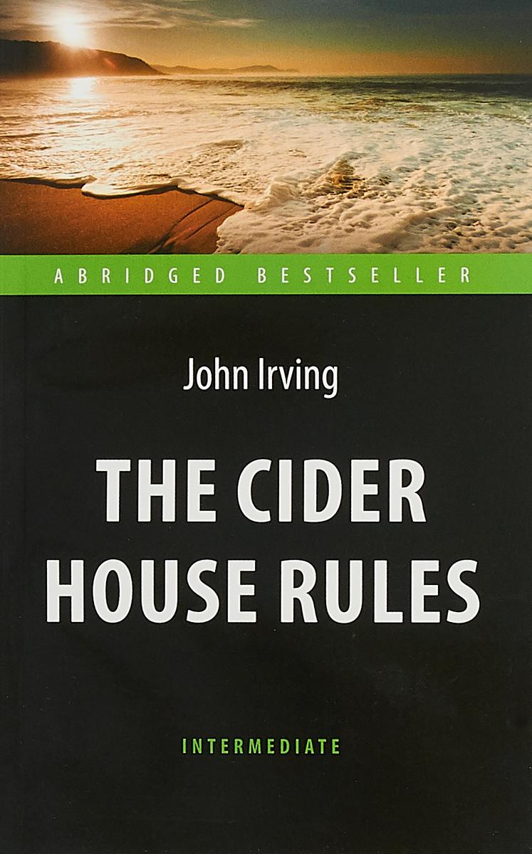 Д. Ирвинг Правила виноделов (The Cider House Rules). Адаптированная книга для чтения на англ. языке. Intermedi
