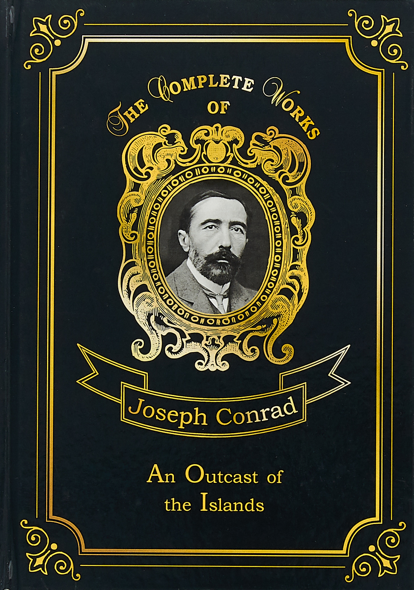 Joseph Conrad An Outcast of the Islands. Volume 1 джозеф конрад an outcast of the islands