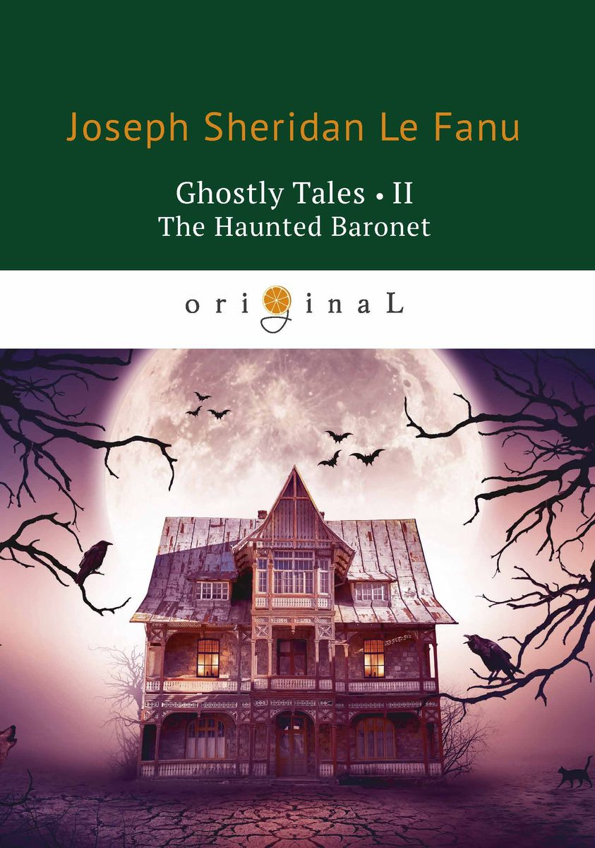 Joseph Sheridan Le Fanu Ghostly Tales II: The Haunted Baronet poe e a the mystery of marie roget