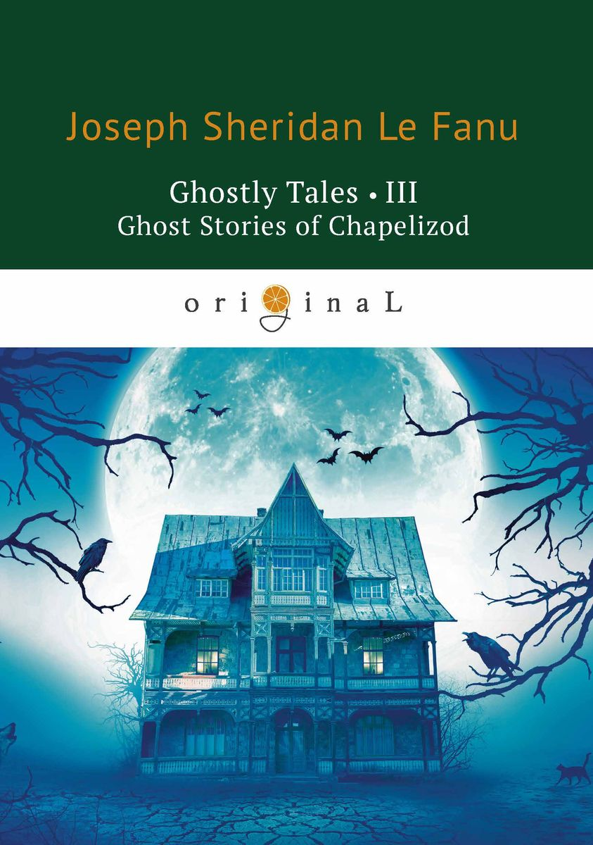 Le Fanu J.S. Ghostly Tales III: Ghost Stories of Chapelizod светло серый цв 13