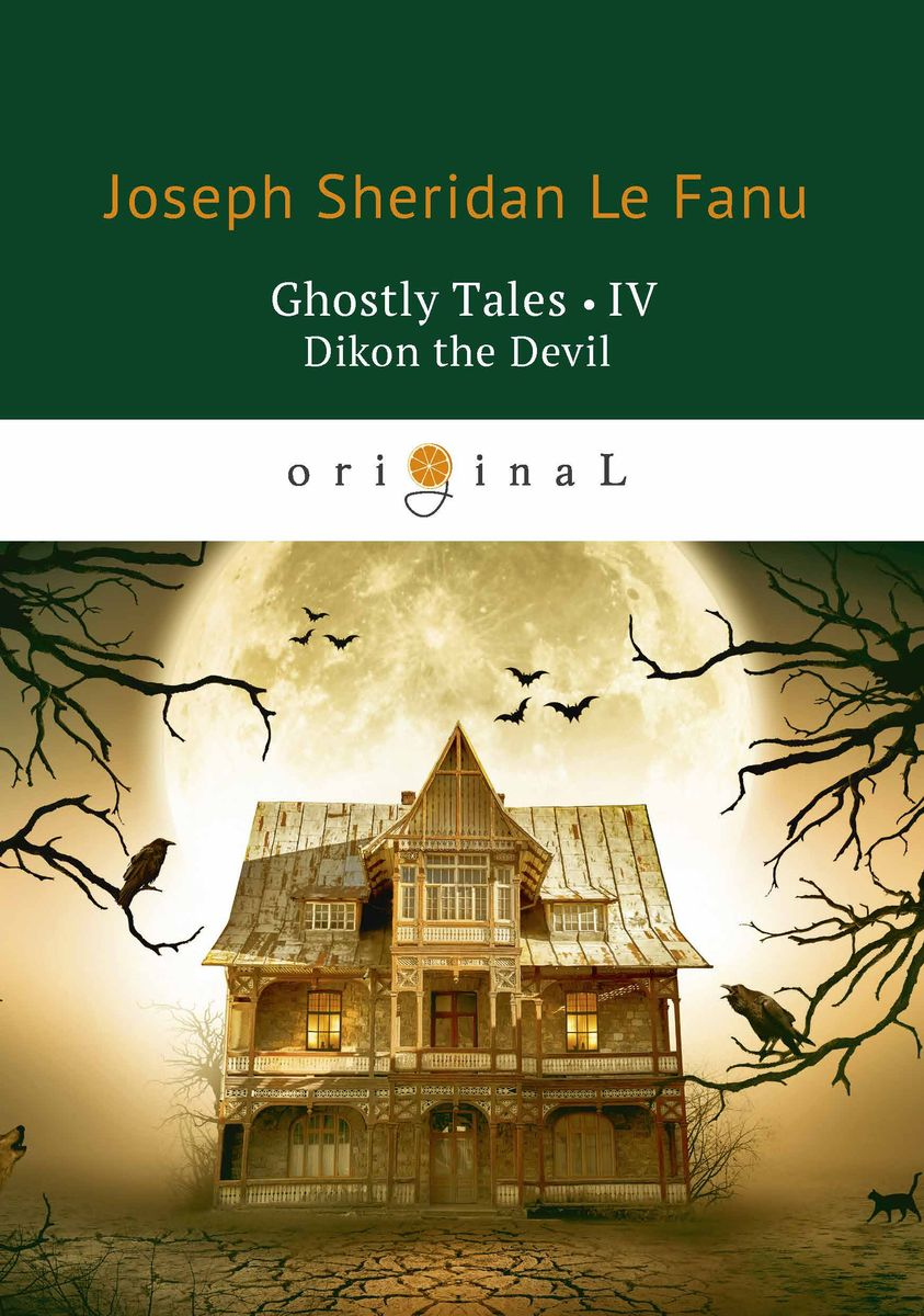 Joseph Sheridan Le Fanu Ghostly Tales IV: Dikon the Devil le fanu joseph sheridan the purcell papers 1