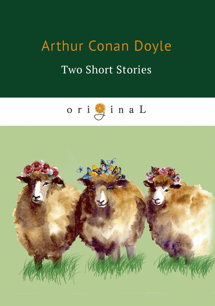 Arthur Conan Doyle Two Short Stories ISBN: 978-5-521-07149-4