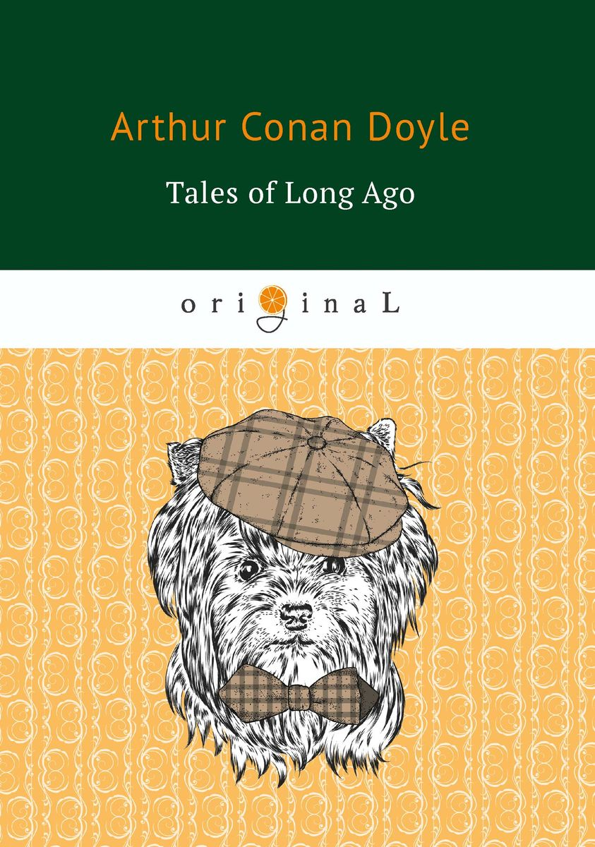 Arthur Conan Doyle Tales of Long Ago arthur conan doyle two short stories isbn 978 5 521 07149 4