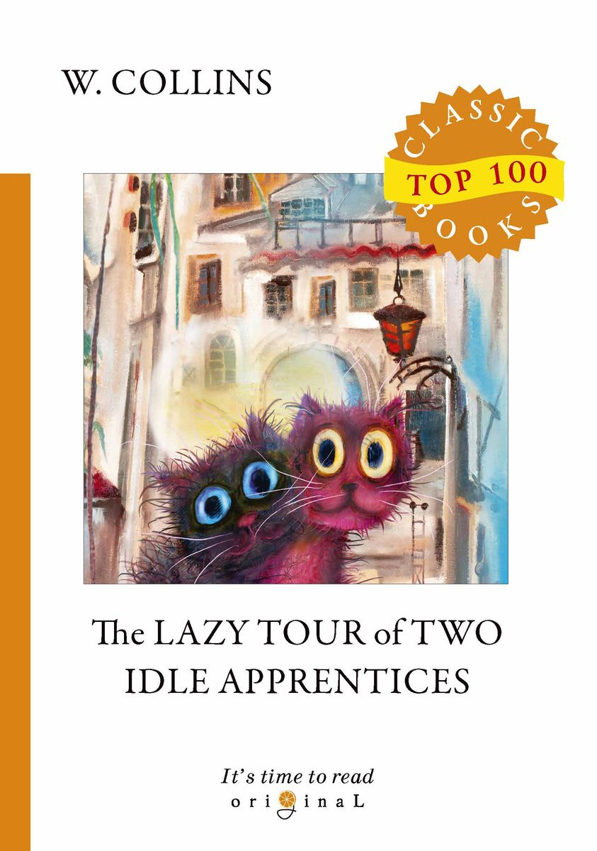 Collins W. The Lazy Tour of Two Idle Apprentices пальто alix story alix story mp002xw13vur