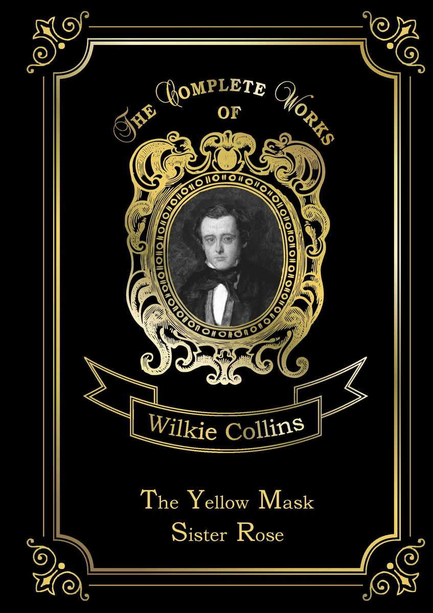 Wilkie Collins The Yellow Mask: Sister Rose the name of the rose