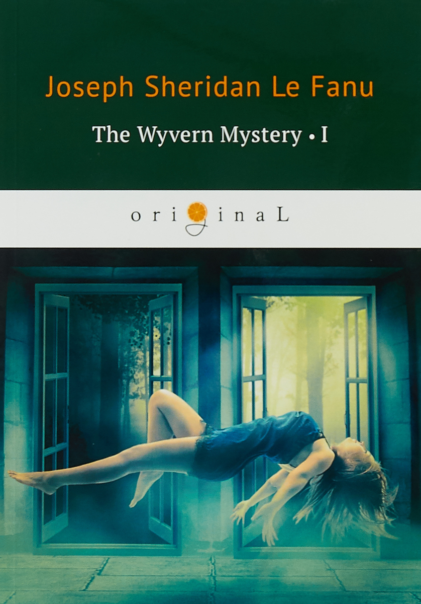 Le Fanu J.S. The Wyvern Mystery I joseph thomas le fanu guy deverell 1 гай деверелл 1 на английском языке