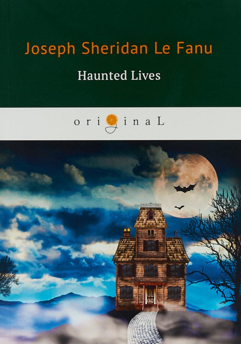 Joseph Thomas Le Fanu Haunted Lives / Призрачная жизнь. На английском языке joseph thomas le fanu guy deverell 1 гай деверелл 1 на английском языке