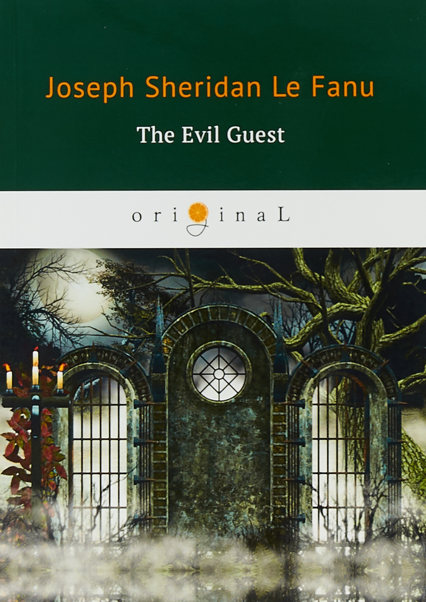 Joseph Sheridan Le Fanu The Evil Guest joseph thomas le fanu haunted lives призрачная жизнь на английском языке
