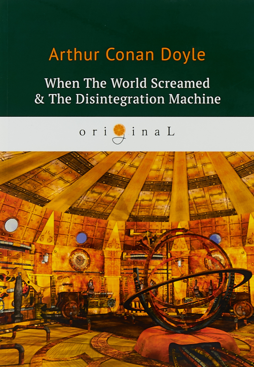 Arthur Conan Doyle When The World Screamed & The Disintegration Machine