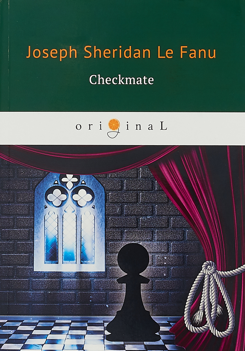 Le Fanu J.S. Checkmate / Шах и мат. на англ.яз.. joseph thomas le fanu guy deverell 1 гай деверелл 1 на английском языке